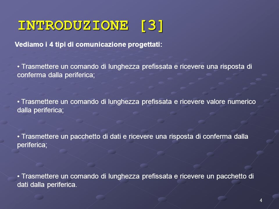 INTRODUZIONE [3] Vediamo i 4 tipi di comunicazione progettati: